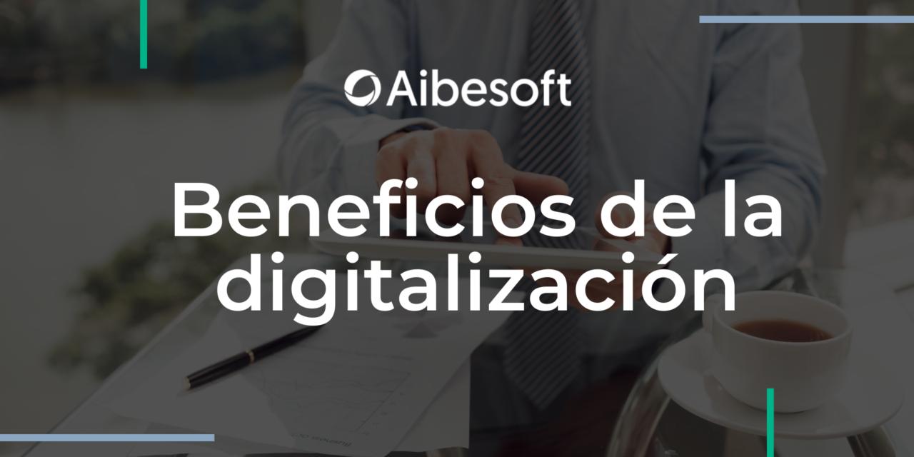 https://www.aibesoft.es/wp-content/uploads/2021/09/Beneficios-de-la-digitalizacion-1280x640.png