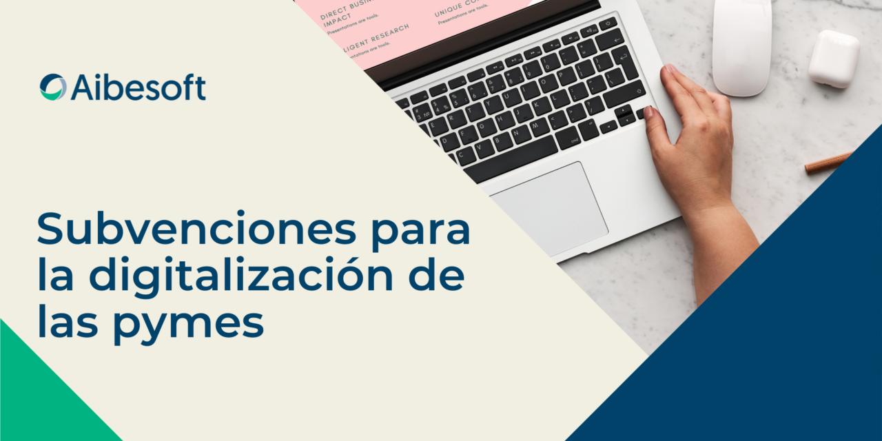 https://www.aibesoft.es/wp-content/uploads/2021/09/SUBVENCIONES-PARA-LA-DIGITALIZACION-DE-LAS-PYMES-1280x640.png
